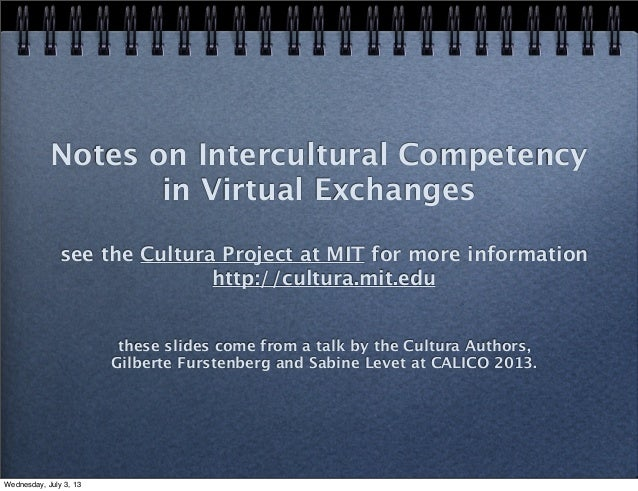 Notes on Intercultural Competency in Virtual Exchanges see the Cultura Project at MIT for more information http://cultura....