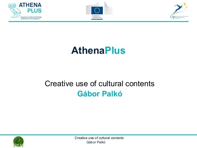 1 October 2014Creative use of cultural contents Gábor Palkó AthenaPlus Creative use of cultural contents Gábor Palkó