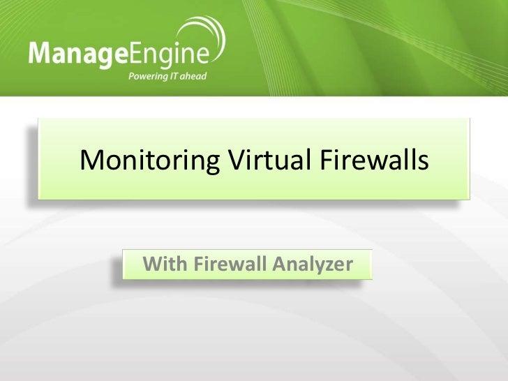 Monitoring Virtual Firewalls     With Firewall Analyzer