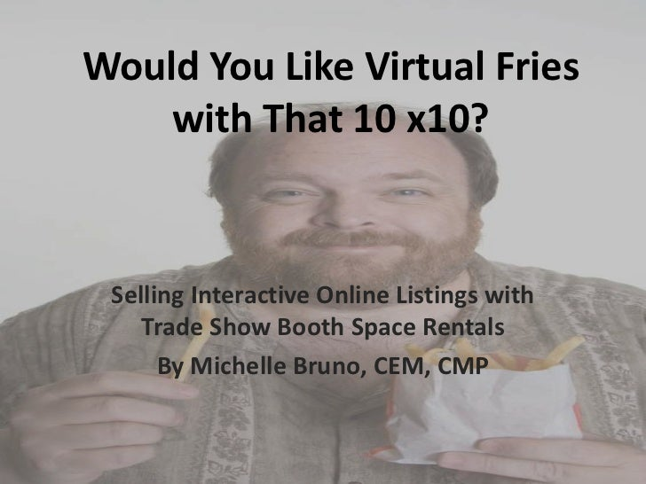 Would You Like Virtual Fries    with That 10 x10? Selling Interactive Online Listings with    Trade Show Booth Space Renta...