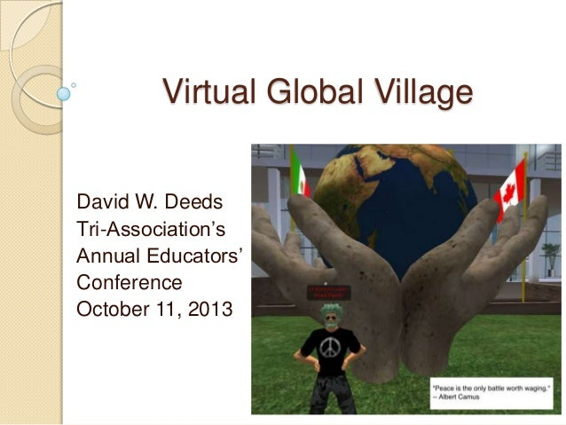 Virtual Global Village David W. Deeds Tri-Association's Annual Educators' Conference October 11, 2013