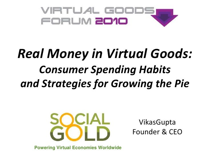Real Money in Virtual Goods: Consumer Spending Habitsand Strategies for Growing the Pie<br />Powering Virtual Economies Wo...