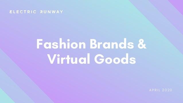 Fashion Brands & Virtual Goods APRIL 2020