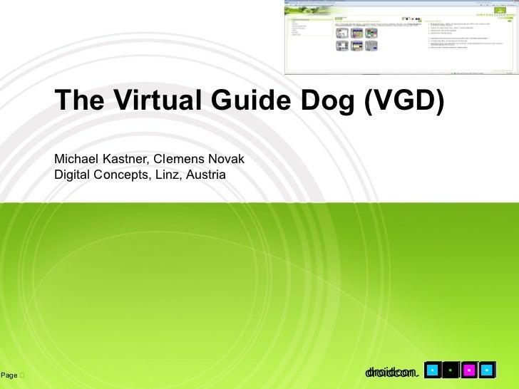 The Virtual Guide Dog (VGD)         Michael Kastner, Clemens Novak         Digital Concepts, Linz, AustriaPage           ...