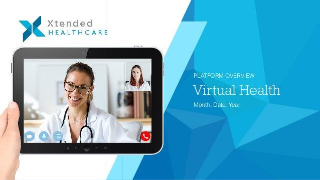 Virtual Health PLATFORM OVERVIEW Month, Date, Year