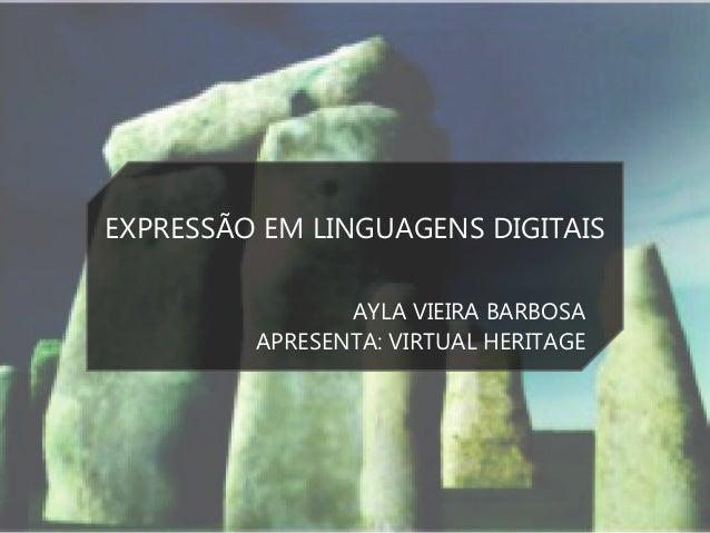EXPRESSÃO EM LINGUAGENS DIGITAISAYLA VIEIRA BARBOSAAPRESENTA: VIRTUAL HERITAGE