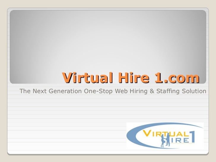 Virtual Hire 1.comThe Next Generation One-Stop Web Hiring & Staffing Solution
