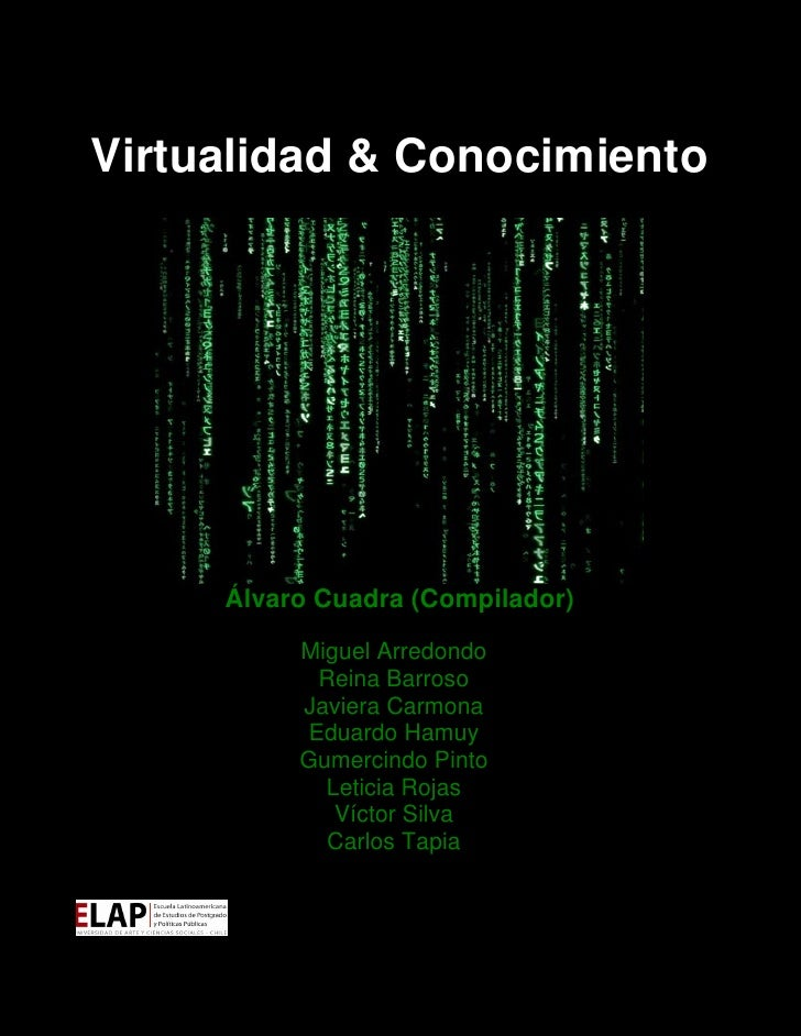 Virtualidad & Conocimiento          Álvaro Cuadra (Compilador)           Miguel Arredondo            Reina Barroso        ...