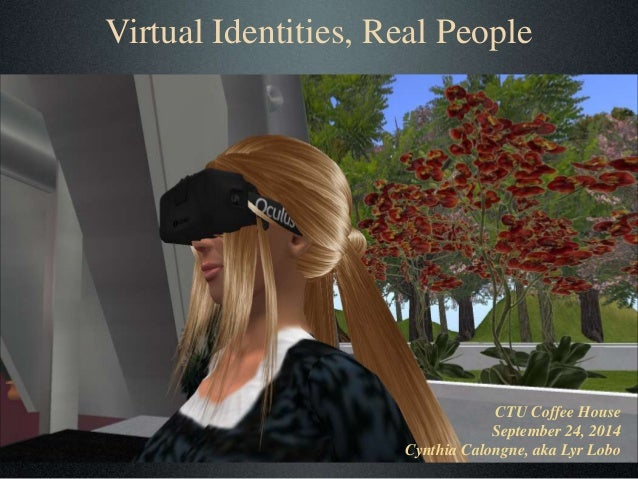 Virtual Identities, Real People  CTU Coffee House  September 24, 2014  Cynthia Calongne, aka Lyr Lobo