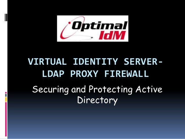 VIRTUAL IDENTITY SERVER- LDAP PROXY FIREWALL Securing and Protecting Active Directory