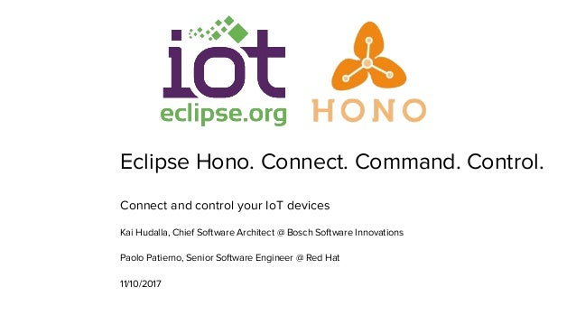 Eclipse Hono. Connect. Command. Control. Connect and control your IoT devices Kai Hudalla, Chief Software Architect @ Bosc...