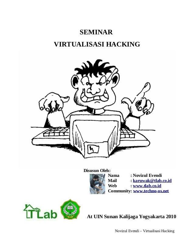 SEMINAR VIRTUALISASI HACKING Disusun Oleh: Nama : Novizul Evendi Mail : karuwak@tlab.co.id Web : www.tlab.co.id Community:...