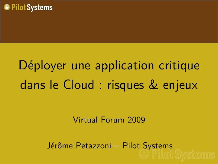 Déployer une application critique dans le Cloud : risques & enjeux             Virtual Forum 2009       Jérôme Petazzoni –...