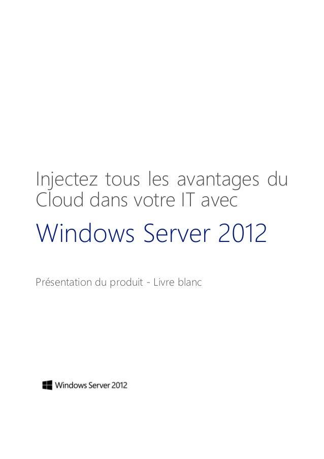 Injectez tous les avantages du Cloud dans votre IT avec Windows Server 2012 Présentation du produit - Livre blanc