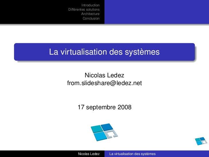 Introduction     Différentes solutions              Architecture               ConclusionLa virtualisation des systèmes   ...