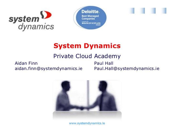 Private Cloud Academy<br />Aidan Finn<br />aidan.finn@systemdynamics.ie<br />Paul Hall<br />Paul.Hall@systemdynamics.ie<br />