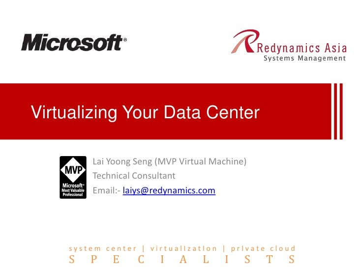 Virtualizing Your Data Center<br />Lai YoongSeng (MVP Virtual Machine)<br />Technical Consultant<br />Email:- laiys@redyna...