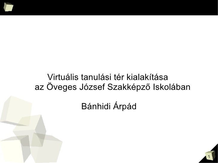Virtuális tanulási tér kialakítása  az Öveges József Szakképző Iskolában Bánhidi Árpád