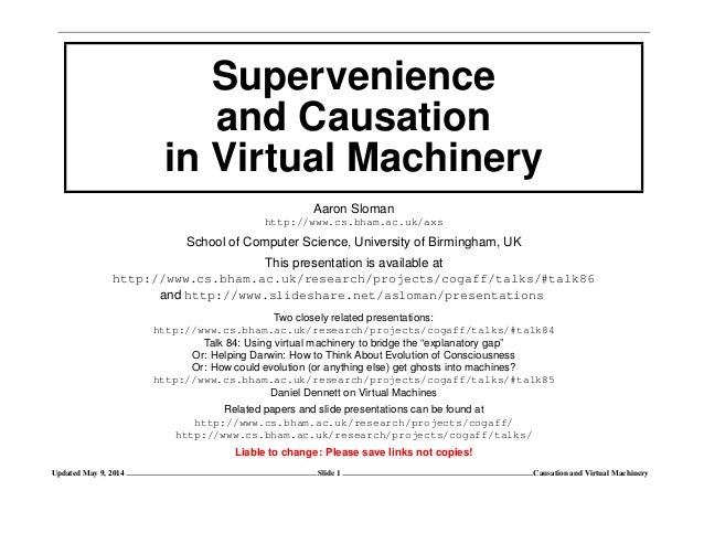 Supervenience and Causation in Virtual Machinery Aaron Sloman http://www.cs.bham.ac.uk/axs School of Computer Science, Uni...