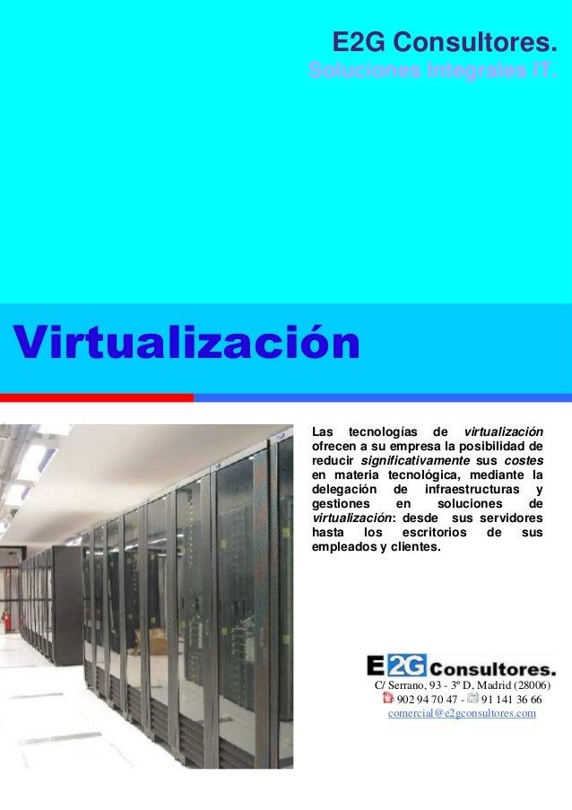 C/ Serrano, 93 - 3º D, Madrid (28006) 902 94 70 47 - 91 141 36 66 comercial@e2gconsultores.com Virtualización E2G Consulto...