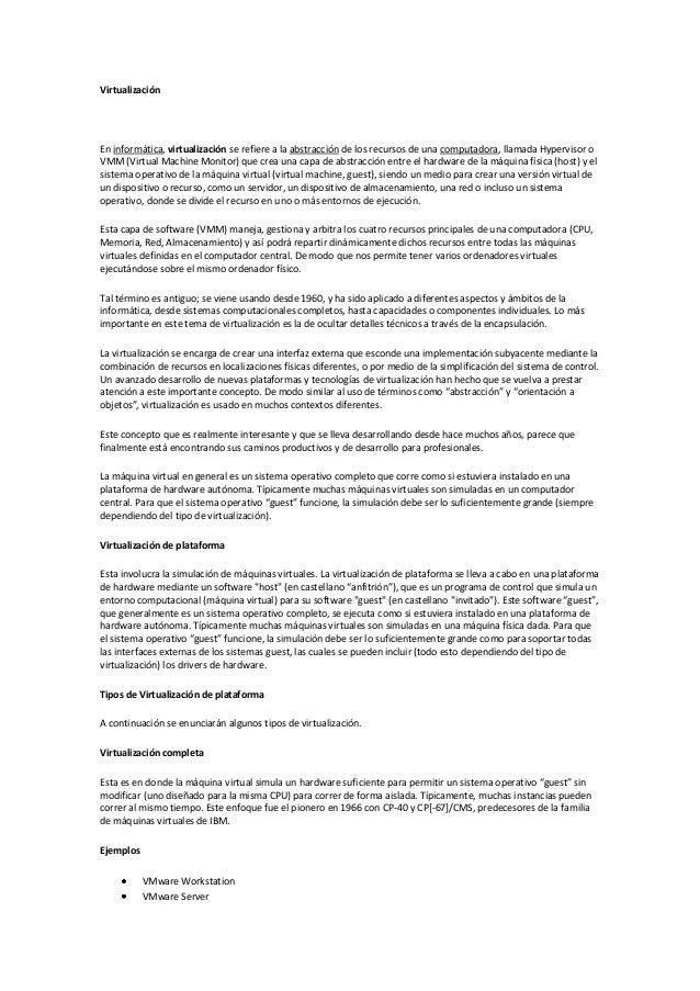 VirtualizaciónEn informática, virtualización se refiere a la abstracción de los recursos de una computadora, llamada Hyper...