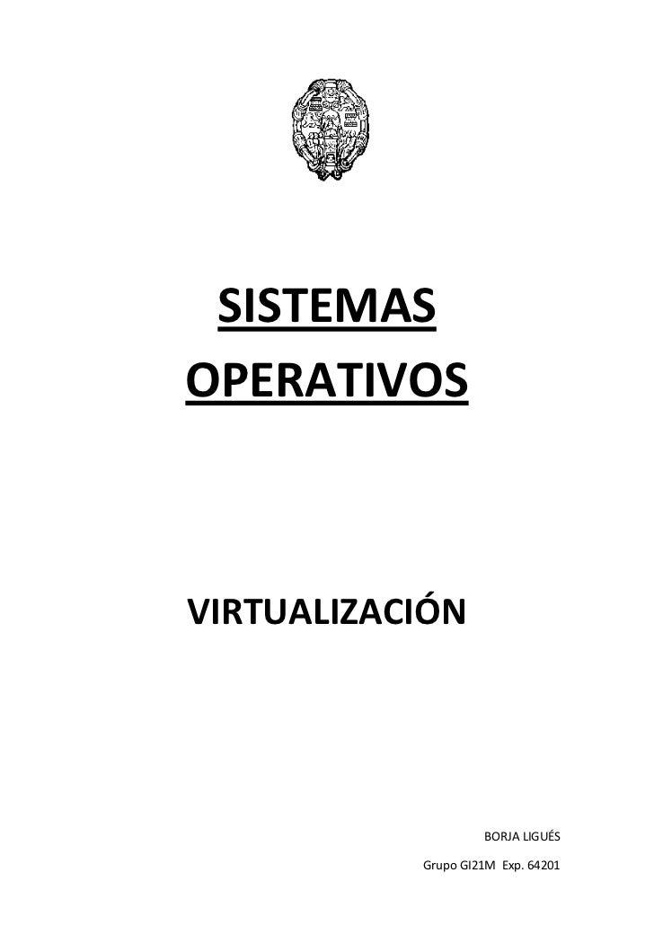 SISTEMAS OPERATIVOS<br />VIRTUALIZACIÓN<br />¿Qué es?<br />La virtualización es una combinación o división de recursos par...