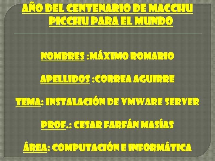 Año del centenario de macchu picchu para el mundo<br />Nombres :máximo Romario<br />Apellidos :correa Aguirre<br />Tema: i...