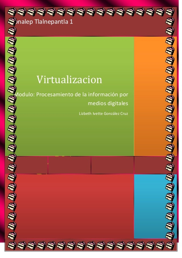 Conalep Tlalnepantla 1  Virtualizacion Modulo: Procesamiento de la información por medios digitales Lizbeth Ivette Gonzále...