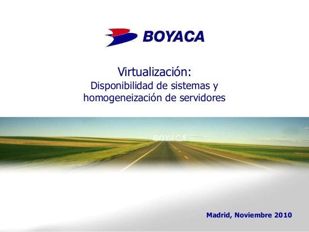 Virtualización: Disponibilidad de sistemas y homogeneización de servidores Madrid, Noviembre 2010
