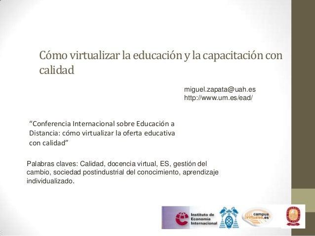Cómo virtualizar la educación y la capacitación con   calidad                                                  miguel.zapa...