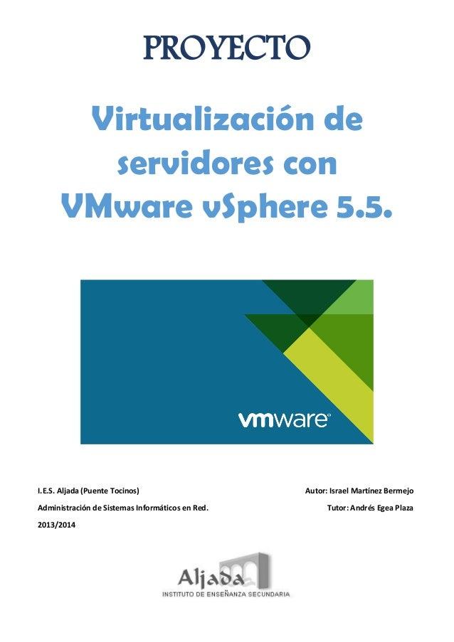 PROYECTO Virtualización de servidores con VMware vSphere 5.5. I.E.S. Aljada (Puente Tocinos) Administración de Sistemas In...