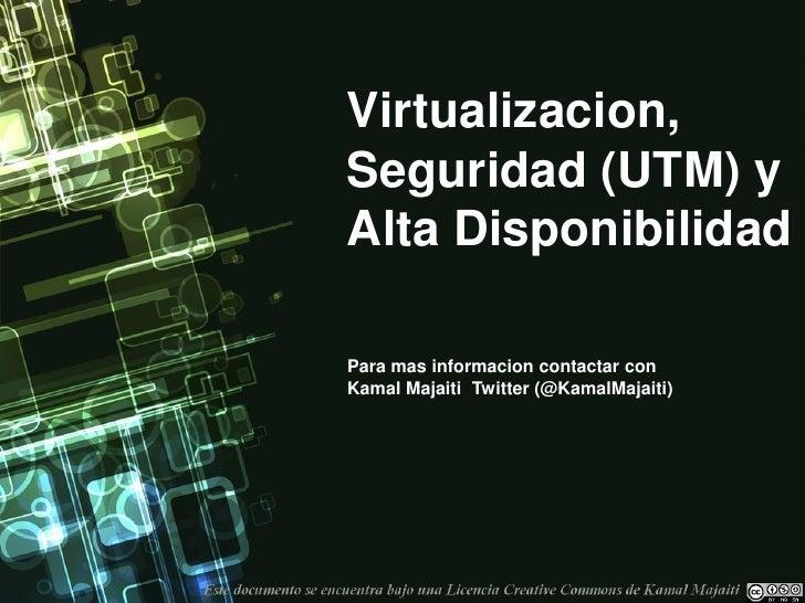 Virtualizacion,Seguridad (UTM) yAlta DisponibilidadPara mas informacion contactar conKamal Majaiti Twitter (@KamalMajaiti)
