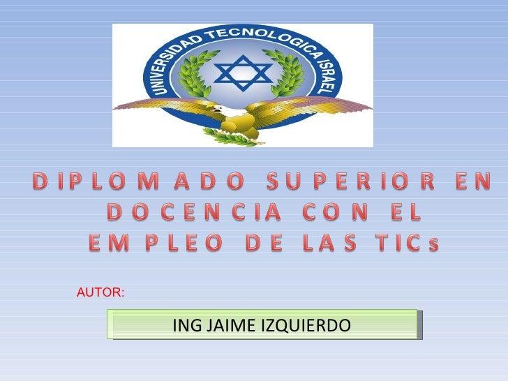 ING JAIME IZQUIERDO AUTOR: