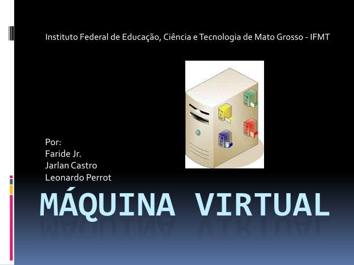 Instituto Federal de Educação, Ciência e Tecnologia de Mato Grosso - IFMT<br />Por: <br />Faride Jr.<br />Jarlan Castro<br...