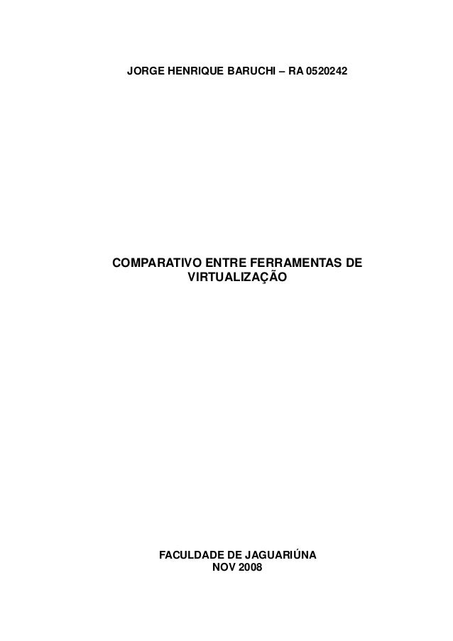 JORGE HENRIQUE BARUCHI – RA 0520242COMPARATIVO ENTRE FERRAMENTAS DE         VIRTUALIZAÇÃO     FACULDADE DE JAGUARIÚNA     ...