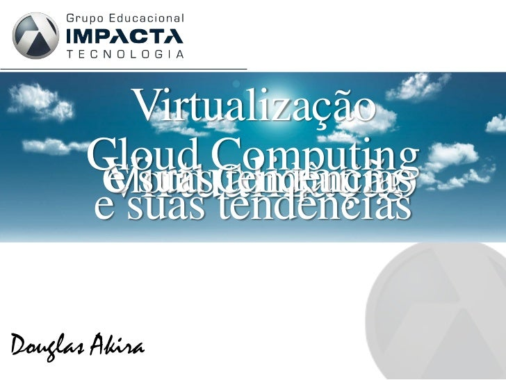Virtualização       Cloud Computing       Virtualização        e suas tendências        Cloud Computing       e suas tendê...