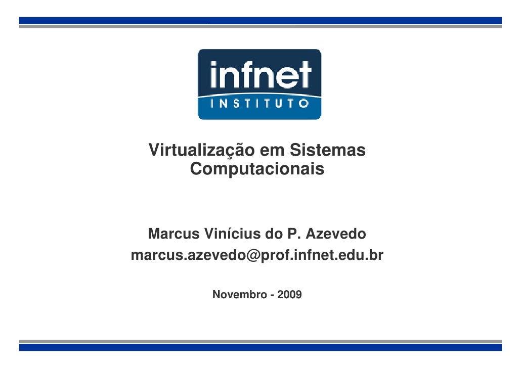 Virtualização em Sistemas        Computacionais    Marcus Vinícius do P. Azevedo marcus.azevedo@prof.infnet.edu.br        ...