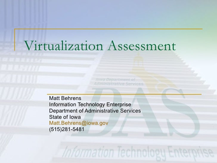 Virtualization Assessment Matt Behrens Information Technology Enterprise Department of Administrative Services State of Io...