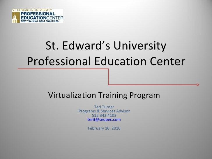 St. Edward's University Professional Education Center Virtualization Training Program Teri Turner Programs & Services Advi...