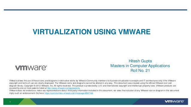 VIRTUALIZATION USING VMWARE  Hitesh Gupta Masters in Computer Applications Roll No. 21 VMware allows the use of these icon...