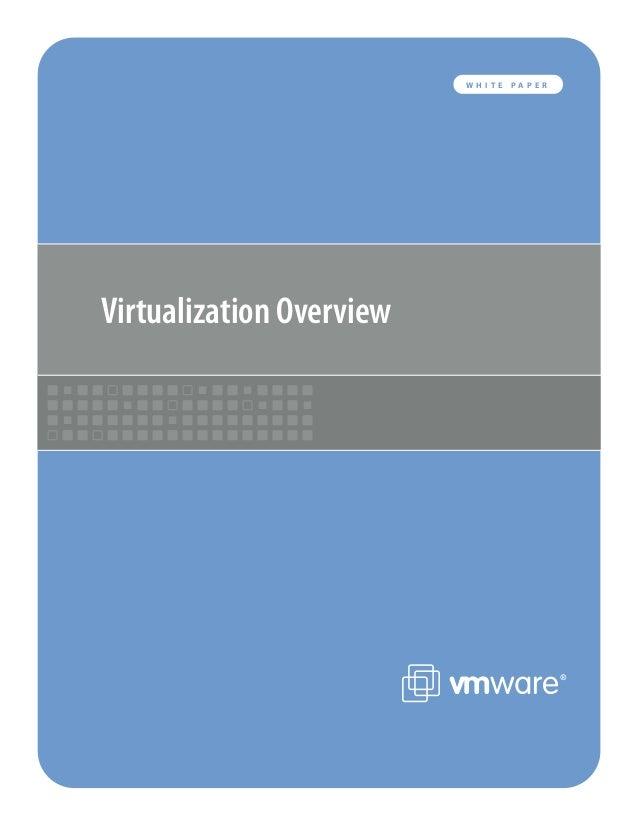 1 VMWARE WHITE PAPERW H I T E P A P E R Virtualization Overview