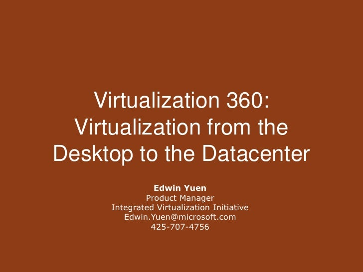 Virtualization 360:Virtualization from the Desktop to the Datacenter<br />Edwin Yuen<br />Product ManagerIntegrated Virtua...