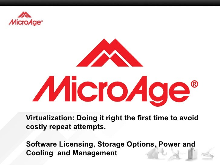 Virtualization: Doing it right the first time to avoid costly repeat attempts. Software Licensing, Storage Options, Power ...
