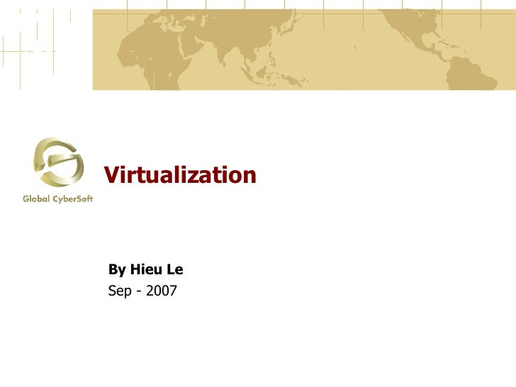 Virtualization By Hieu Le Sep - 2007