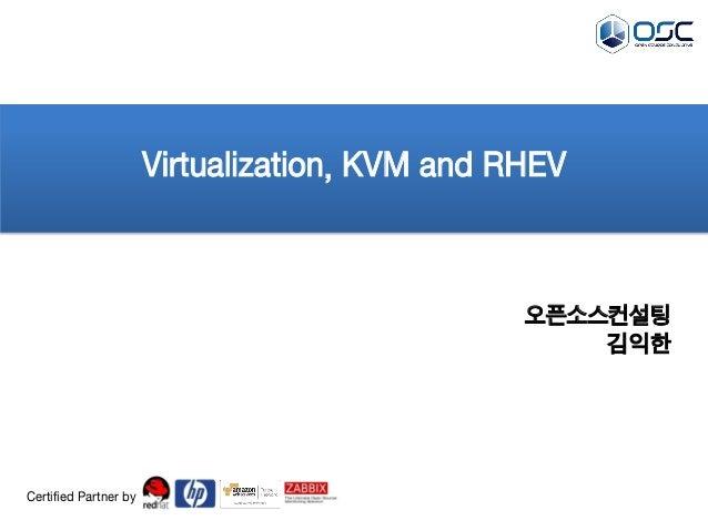 오픈소스컨설팅 김익한 Virtualization, KVM and RHEV Certified Partner by