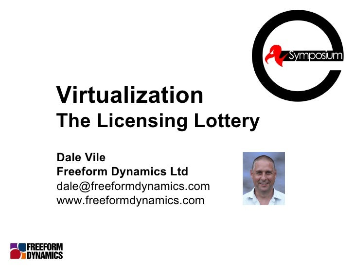 Virtualization   The Licensing Lottery Dale Vile Freeform Dynamics Ltd [email_address] www.freeformdynamics.com