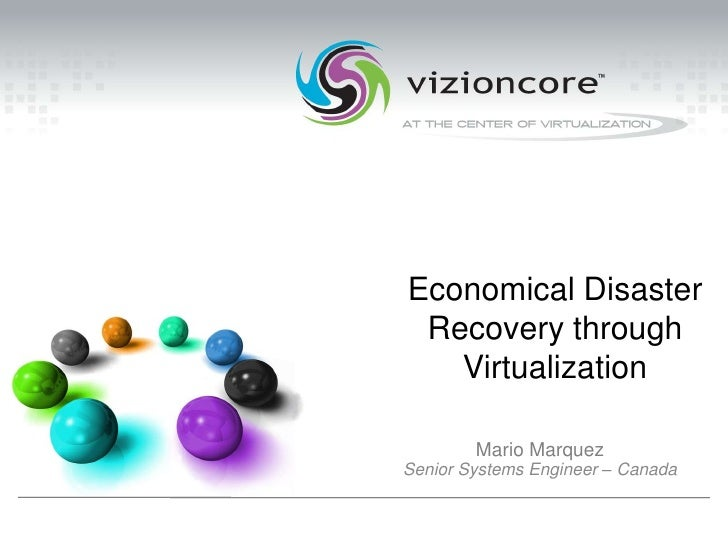 Economical Disaster Recovery through Virtualization<br />Mario Marquez<br />Senior Systems Engineer – Canada<br />