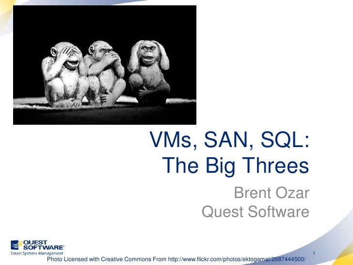 VMs, SAN, SQL:The Big Threes<br />Brent OzarQuest Software<br />Photo Licensed with Creative Commons From http://www.flick...