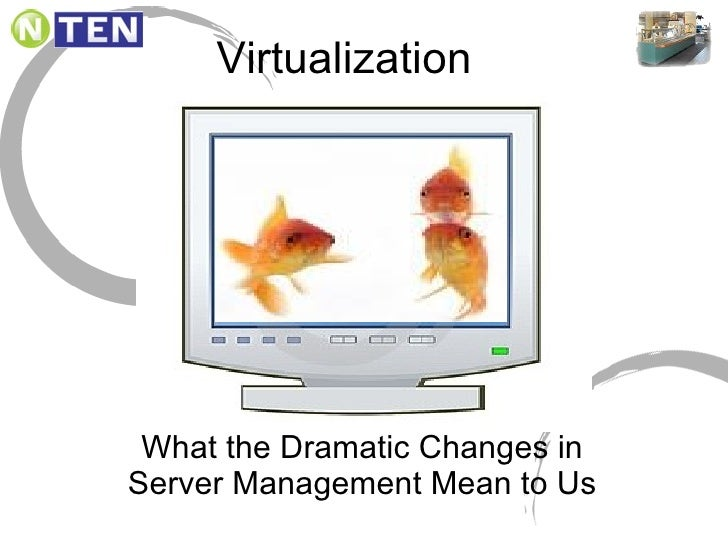 Virtualization <ul><li>What the Dramatic Changes in Server Management Mean to Us </li></ul>