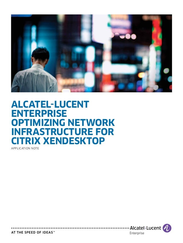Alcatel-LucentEnterpriseOptimizing NetworkInfrastructure forCitrix XenDesktopApplication Note
